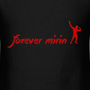 Forever Mirin - Men's T-Shirt