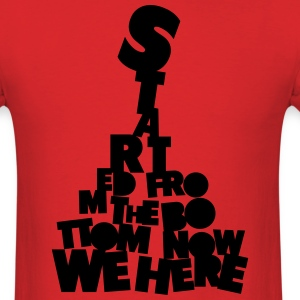 Started From The Bottom Now We Here Shirt T-Shirts - Men's T-Shirt