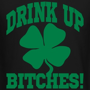 Drink Up Bitches! Long Sleeve Shirts - Crewneck Sweatshirt