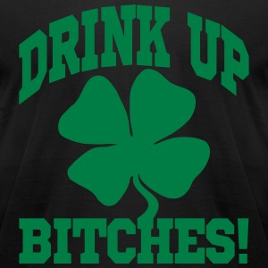 Drink Up Bitches! T-Shirts - Men's T-Shirt by American Apparel