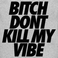 Design ~ Bitch Don't Kill My Vibe Long Sleeve Shirts