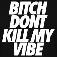Design ~ Bitch Don't Kill My Vibe Hoodies