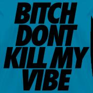 Design ~ Bitch Don't Kill My Vibe Women's T-Shirts
