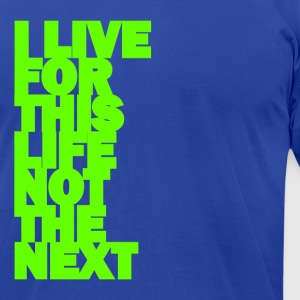 I LIVE FOR THIS LIFE - Men's T-Shirt by American Apparel