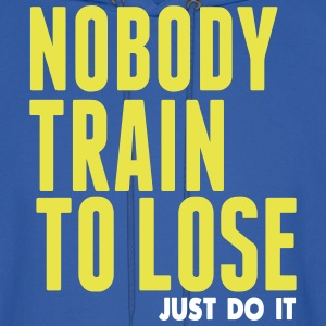 NOBODY TRAIN TO LOSE JUST DO IT Hoodies - Men's Hoodie