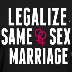 LEGALIZE SAME SEX MARRIAGE Women's T-Shirts