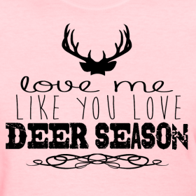 Design ~ Love Me Like You Love Deer Season Tee