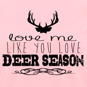 Design ~ Love Me Like You Love Deer Season Tee