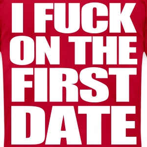 I Fuck On The First Date T-Shirts - Men's T-Shirt by American Apparel