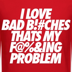 I Love Bad Bitches That's My Fucking Problem Long Sleeve Shirts