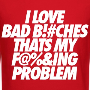 I Love Bad Bitches That's My Fucking Problem Long Sleeve Shirts - Crewneck Sweatshirt