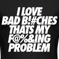 Design ~ I Love Bad Bitches That's My Fucking Problem Long Sleeve Shirts