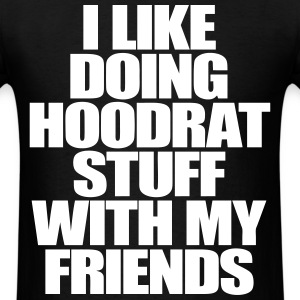 I Like Doing Hoodrat Stuff With My Friends T-Shirts - Men's T-Shirt