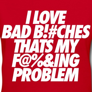 I Love Bad Bitches That's My Fucking Problem Women's T-Shirts - Women's V-Neck T-Shirt