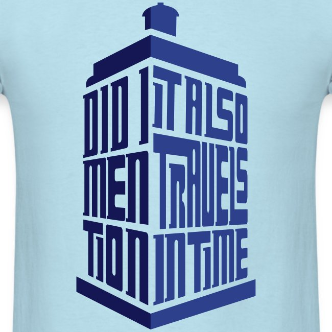 Tardis: Did I Mention It Also Travels in Time T-Shirts