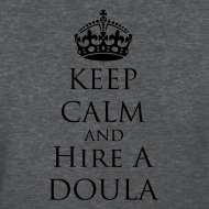 Design ~ Keep Calm & Hire a Doula [2 Sides / Text Change Available]