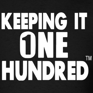KEEPING IT ONE HUNDRED T-Shirts - Men's T-Shirt