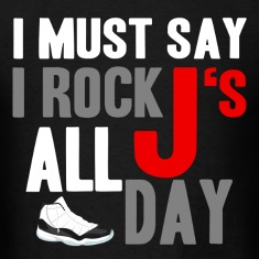 I Must Say I Rock J's All Day Design T-Shirts