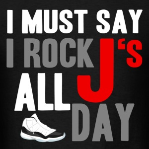 I Must Say I Rock J's All Day Design T-Shirts - Men's T-Shirt