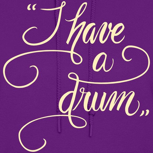 I Have A Drum - Hoodie