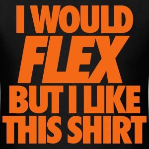 I Would Flex But I Like This Shirt T-Shirts - Men's T-Shirt