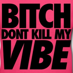 Bitch Dont Kill My Vibe Women's T-Shirts