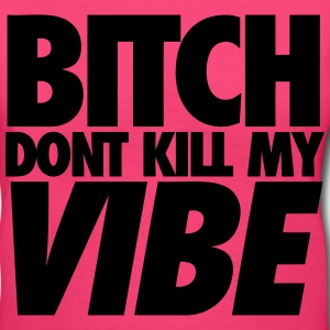 Bitch Dont Kill My Vibe Women's T-Shirts - Women's V-Neck T-Shirt