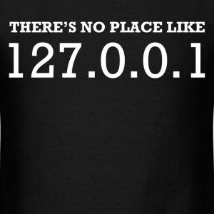 there's no place like 127.0.0.1 - Men's T-Shirt