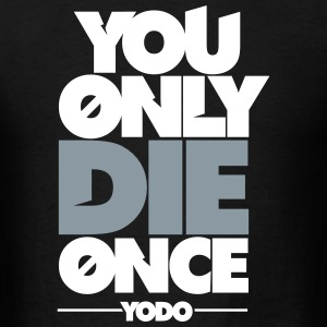 You Only Die Once (YODO) T-Shirts - Men's T-Shirt