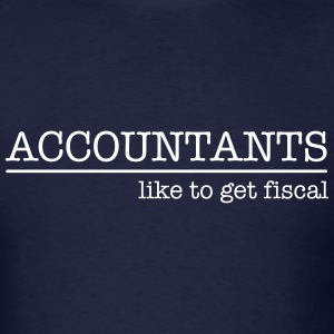 Accountants Like To Get Fiscal T-Shirts - Men's T-Shirt