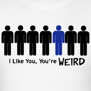 I LIKE YOU, YOU'RE WEIRD T-Shirts - Men's T-Shirt