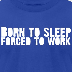 born 2 sleep - Forced to work T-Shirts - Men's T-Shirt by American Apparel