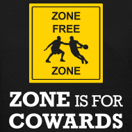 Design ~ Zone Is For Cowards (Women's)