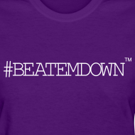 Design ~ #BEATEMDOWN Classic (Women's)