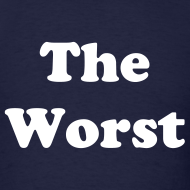 Design ~ The Worst T-Shirt
