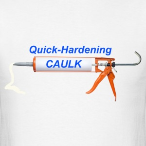 Quick-Hardening Caulk - Men's T-Shirt