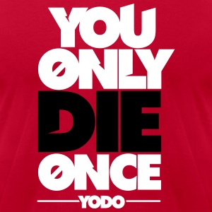 You Only Die Once (YODO) T-Shirts - Men's T-Shirt by American Apparel