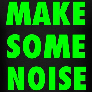 Make Some Noise House Music Design T-Shirts - Men's T-Shirt