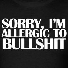SORRY, I'M ALLERGIC TO BULLSHIT T-Shirts