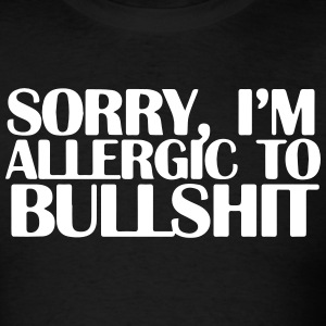 SORRY, I'M ALLERGIC TO BULLSHIT T-Shirts - Men's T-Shirt