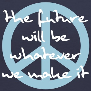 peace symbol - the future will be whatever we make Women's T-Shirts - Women's V-Neck T-Shirt