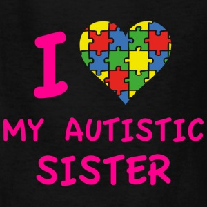 I Love My Autistic Sister - Kids' T-Shirt