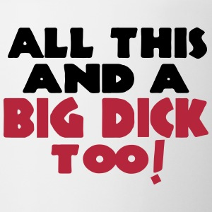 ALL THIS AND A BIG DICK TOO! Bottles & Mugs - Coffee/Tea Mug