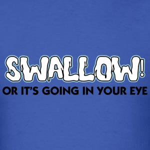 KCCO - Swallow Or It's Going In Your Eye T-Shirts - Men's T-Shirt