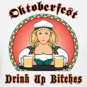 Oktoberfest Drink Up Bitches T-Shirt - Women's T-Shirt