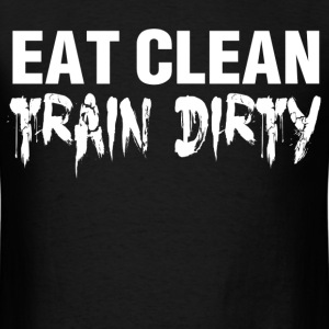 Funny Gym Shirt - Eat Clean Train Dirty - Men's T-Shirt