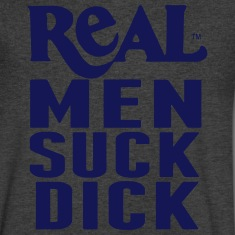 REAL MEN SUCK DICK T-Shirts