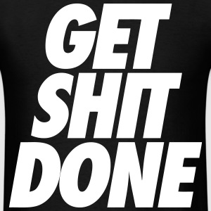 Get Shit Done T-Shirts - Men's T-Shirt