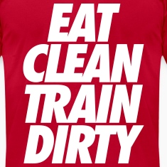Eat Clean Train Dirty T-Shirts
