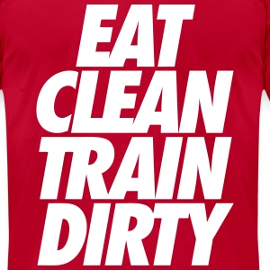 Eat Clean Train Dirty T-Shirts - Men's T-Shirt by American Apparel